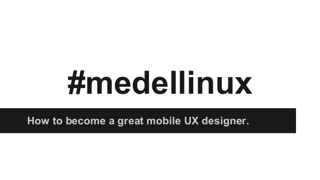 #medellinux How to become a great mobile UX designer.
