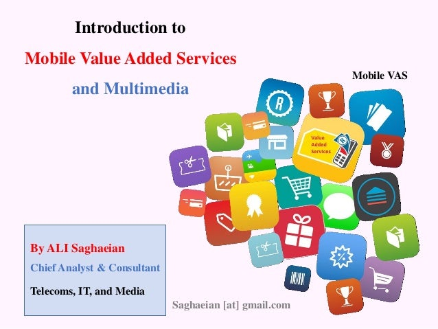 By ALI Saghaeian Introduction to Mobile Value Added Services and Multimedia Chief Analyst & Consultant Telecoms, IT, and M...