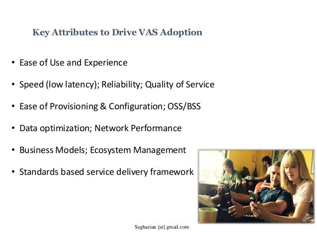 Key Attributes to Drive VAS Adoption • Ease of Use and Experience • Speed (low latency); Reliability; Quality of Service •...