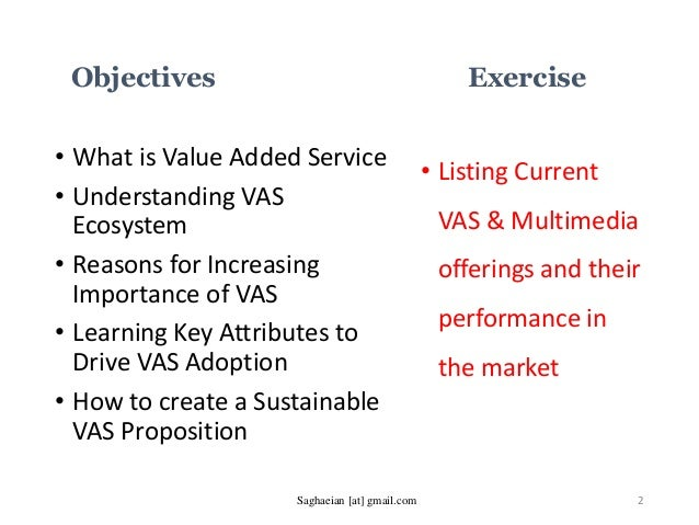Objectives • What is Value Added Service • Understanding VAS Ecosystem • Reasons for Increasing Importance of VAS • Learni...