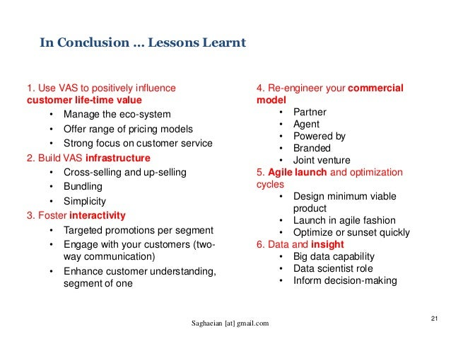 21 In Conclusion … Lessons Learnt 1. Use VAS to positively influence customer life-time value • Manage the eco-system • Of...