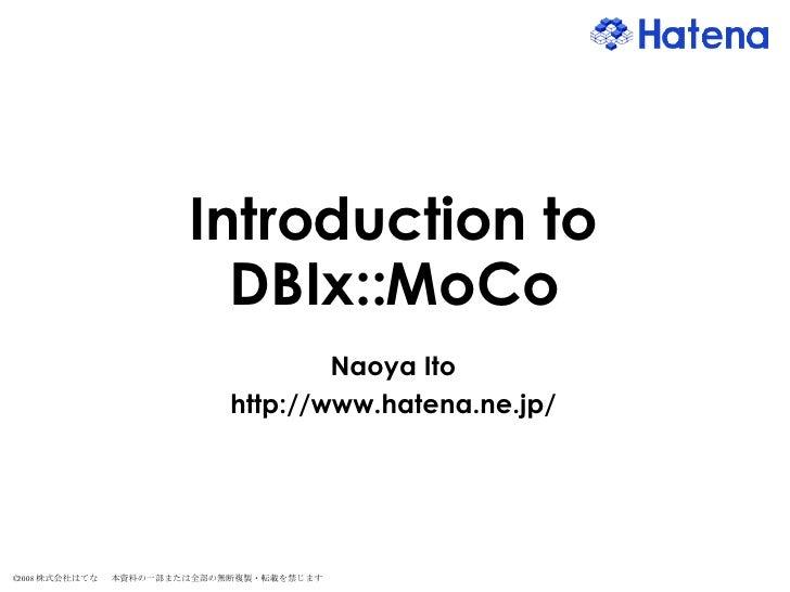 Introduction to DBIx::MoCo Naoya Ito http://www.hatena.ne.jp/