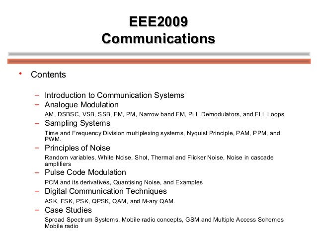 EEE2009EEE2009 CommunicationsCommunications • Contents – Introduction to Communication Systems – Analogue Modulation AM, D...
