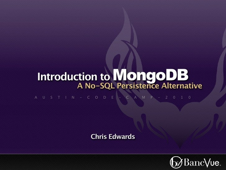 Introduction to MongoDB                         A No-SQL Persistence Alternative A   U   S   T   I   N   -   C    O   D   ...