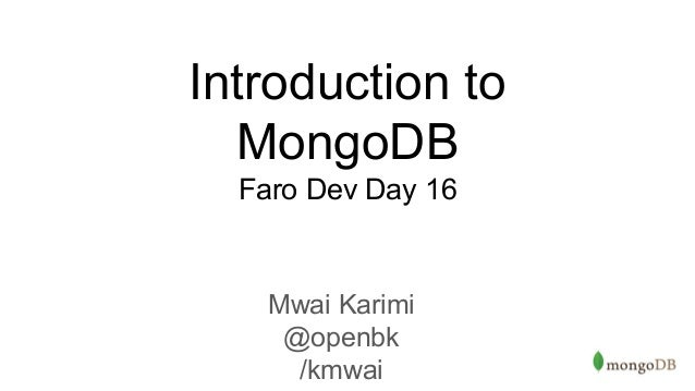 Introduction to MongoDB Faro Dev Day 16 Mwai Karimi @openbk /kmwai