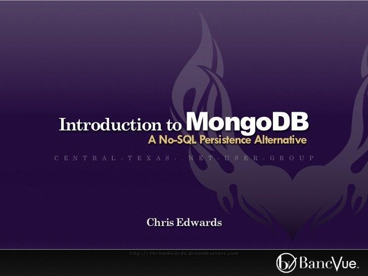 Introduction to MongoDB                           A No-SQL Persistence AlternativeC E N T R A L - T E X A S - . N E T - U ...