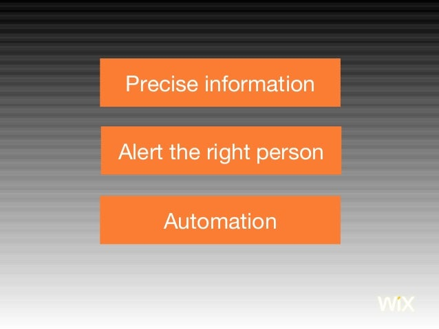Precise information Alert the right person Automation
