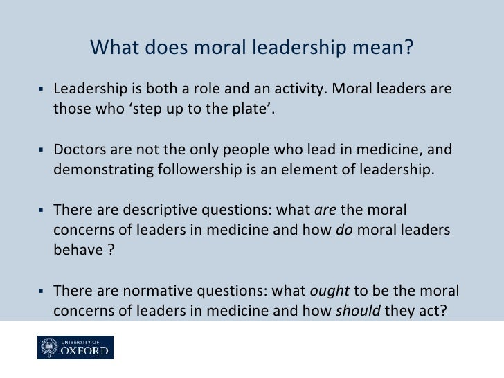 moral leadership A young woman recently reminded me that i had told her a few years ago that the world wanted her to lead she said she'd thought about that statement a long time: the idea of leadership felt uncomfortable, overly demanding, even a little arrogant or ostentatious.