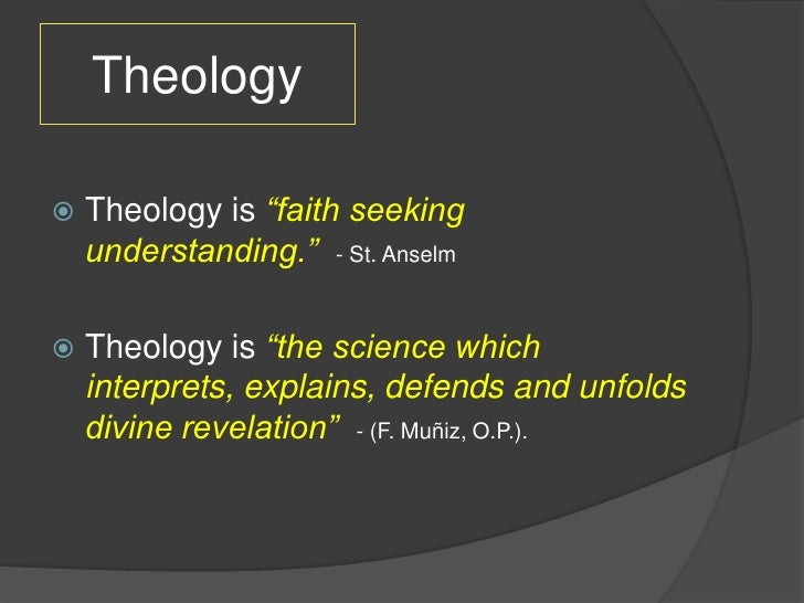 """Theology   Theology is """"faith seeking    understanding."""" - St. Anselm   Theology is """"the science which    interprets, ex..."""
