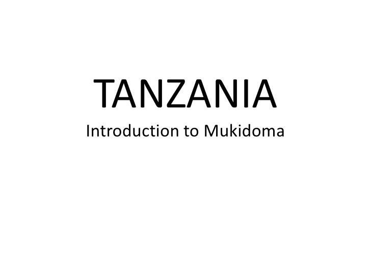 TANZANIAIntroduction to Mukidoma<br />