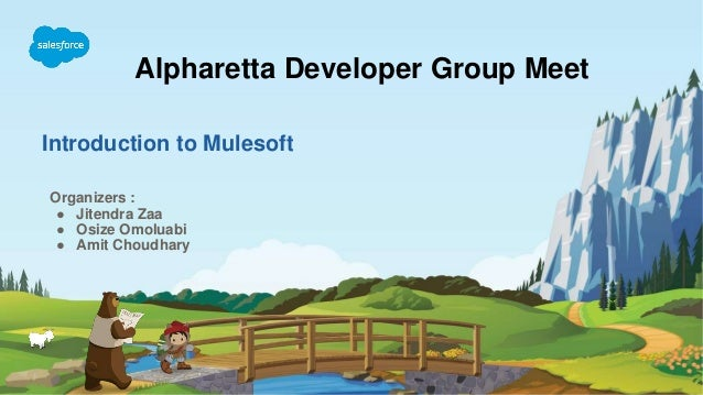 Introduction to Mulesoft Alpharetta Developer Group Meet Organizers : ● Jitendra Zaa ● Osize Omoluabi ● Amit Choudhary