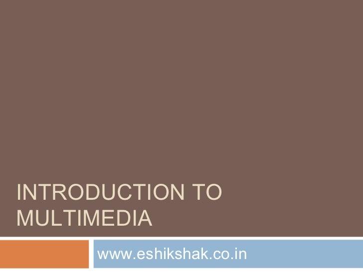INTRODUCTION TOMULTIMEDIA     www.eshikshak.co.in