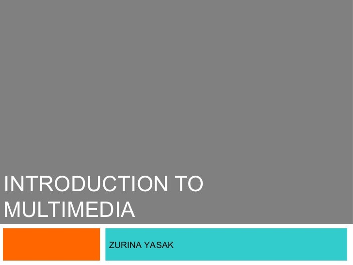 INTRODUCTION TOMULTIMEDIA       ZURINA YASAK