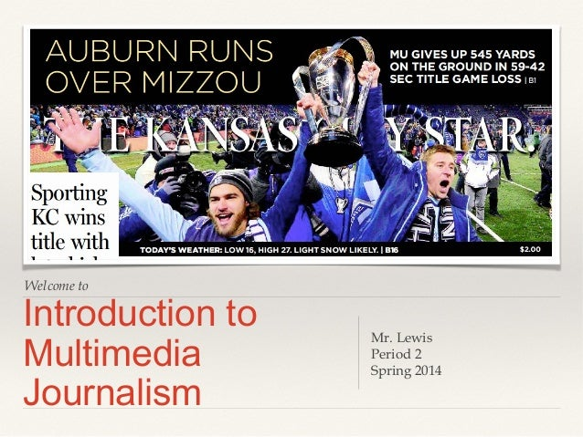 Welcome to  Introduction to Multimedia Journalism  Mr. Lewis Period 2 Spring 2014