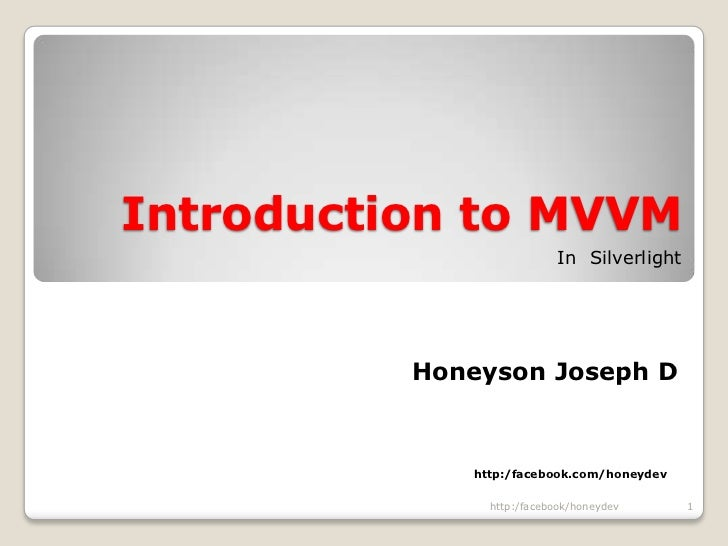 Introduction to MVVM<br />           In  Silverlight<br />Honeyson Joseph D<br />                                         ...