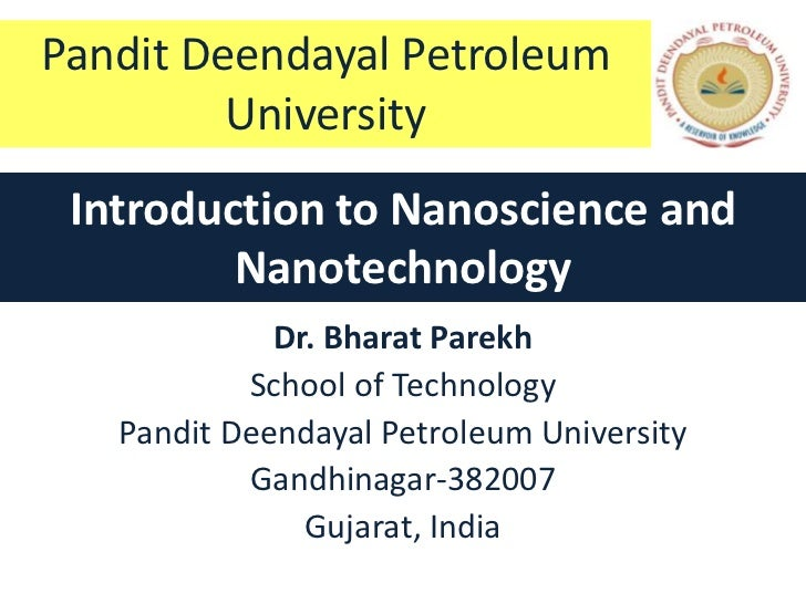 Pandit Deendayal Petroleum         University Introduction to Nanoscience and         Nanotechnology             Dr. Bhara...