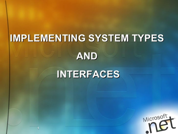 IMPLEMENTING SYSTEM TYPES  AND  INTERFACES 1