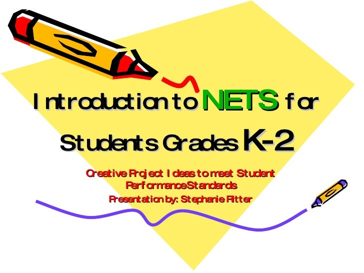 Introduction to  NETS   for Students Grades  K-2 Creative Project Ideas to meet Student Performance   Standards Presentati...
