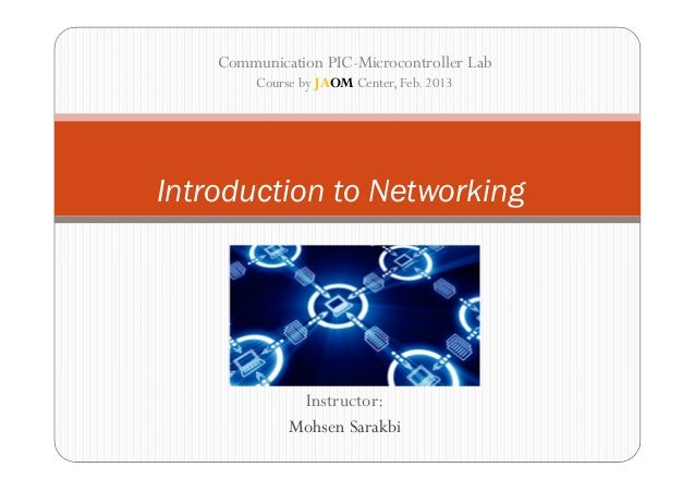 Communication PIC-Microcontroller Lab         Course by JAOM Center, Feb. 2013Introduction to Networking               Ins...