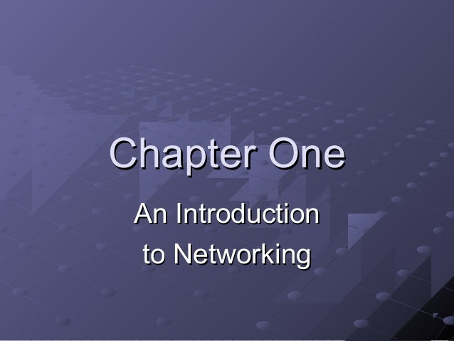 Chapter OneChapter One An IntroductionAn Introduction to Networkingto Networking