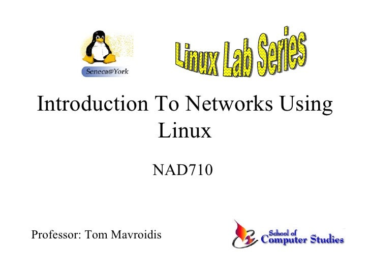 Introduction To Networks Using Linux NAD710  Linux Lab Series Professor: Tom Mavroidis