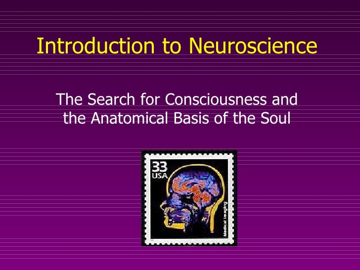 Introduction to Neuroscience The Search for Consciousness and the Anatomical Basis of the Soul