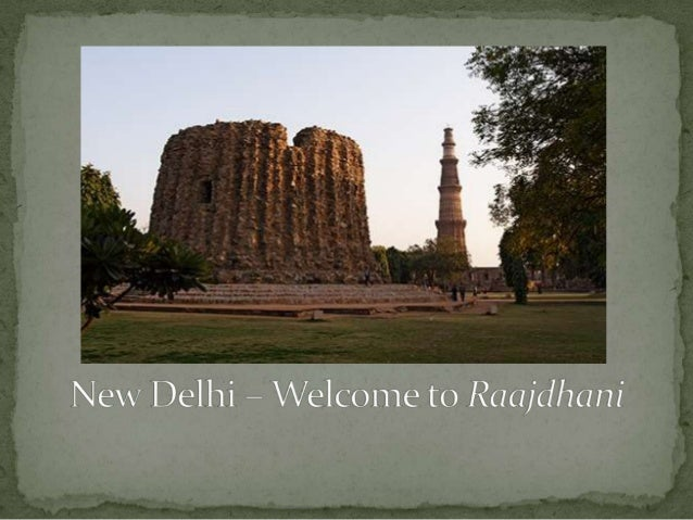  Being capital of India, New Delhi also serves as center of National Capital    Territory of Delhi.   New Delhi is known...