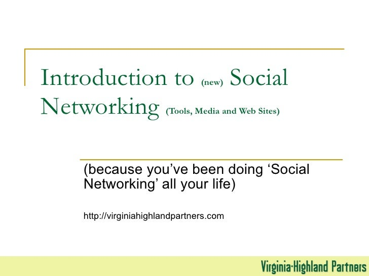 Introduction to  (new)  Social Networking  (Tools, Media and Web Sites) (because you've been doing 'Social Networking' all...
