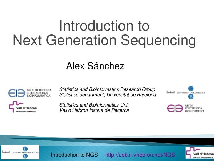 Introduction toNext Generation Sequencing           Alex Sánchez        Statistics and Bioinformatics Research Group      ...