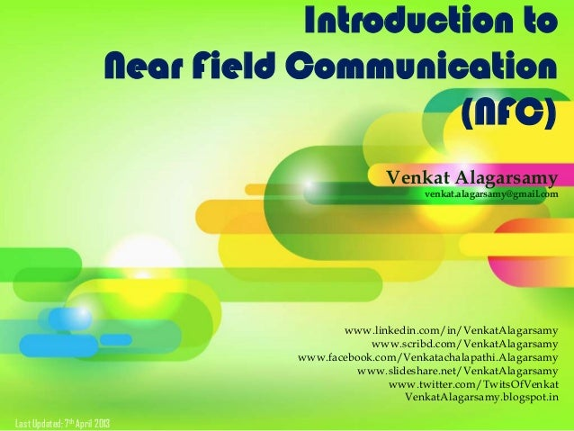 Introduction toNear Field Communication(NFC)Venkat Alagarsamyvenkat.alagarsamy@gmail.comwww.linkedin.com/in/VenkatAlagarsa...