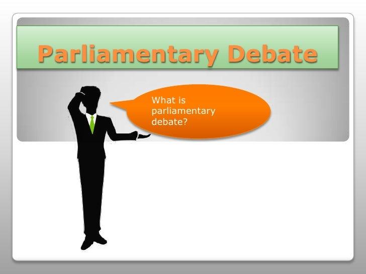 Parliamentary Debate<br />What is parliamentary debate?<br />