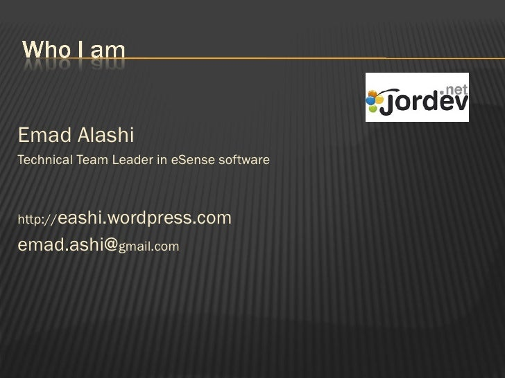<ul><li>Emad Alashi </li></ul><ul><li>Technical Team Leader in eSense software </li></ul><ul><li>http:// eashi.wordpress.c...