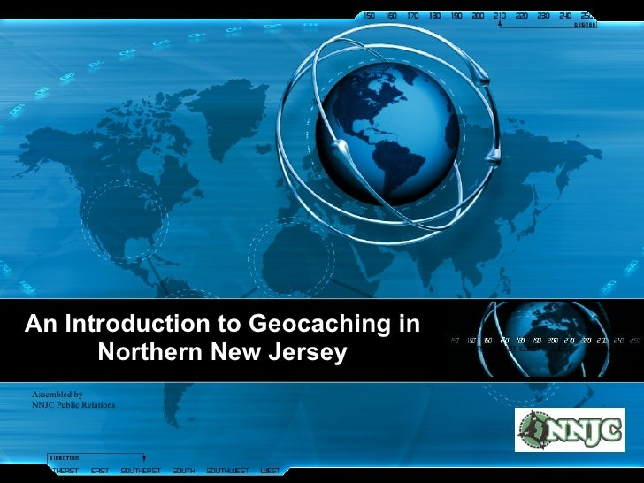 An Introduction to Geocaching in Northern New Jersey Assembled by  NNJC Public Relations