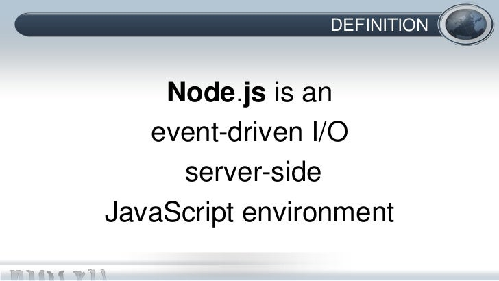DEFINITION    Node.js is an   event-driven I/O     server-sideJavaScript environment