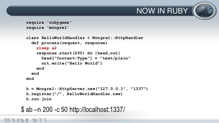 NOW IN RUBY require rubygems require mongrel class HelloWorldHandler < Mongrel::HttpHandler   def process(request, respons...