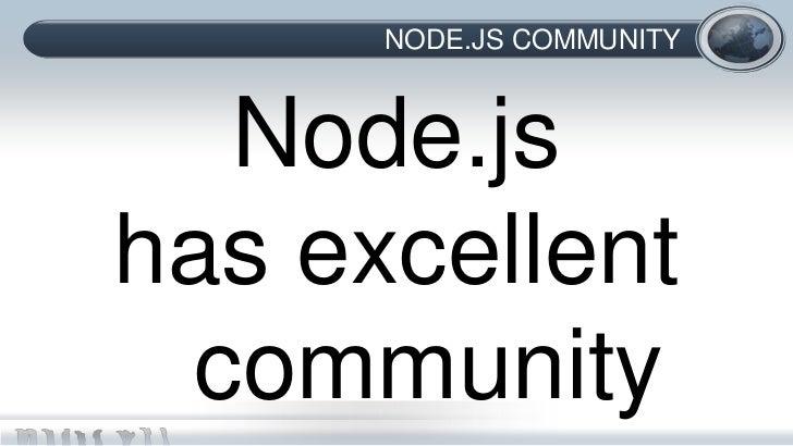 NODE.JS COMMUNITY   Node.jshas excellent  community