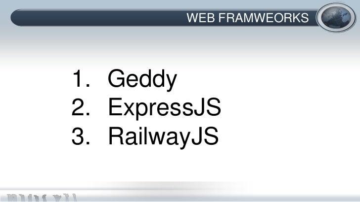 WEB FRAMWEORKS1. Geddy2. ExpressJS3. RailwayJS