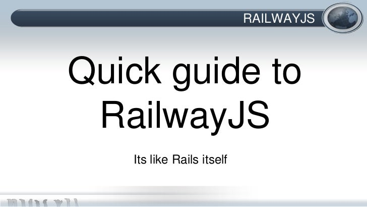 RAILWAYJSQuick guide to RailwayJS   Its like Rails itself