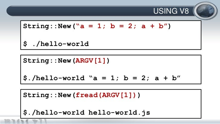 "USING V8String::New(""a = 1; b = 2; a + b"")$ ./hello-worldString::New(ARGV[1])$./hello-world ""a = 1; b = 2; a + b""String::N..."