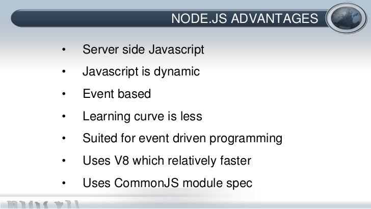 NODE.JS ADVANTAGES•   Server side Javascript•   Javascript is dynamic•   Event based•   Learning curve is less•   Suited f...