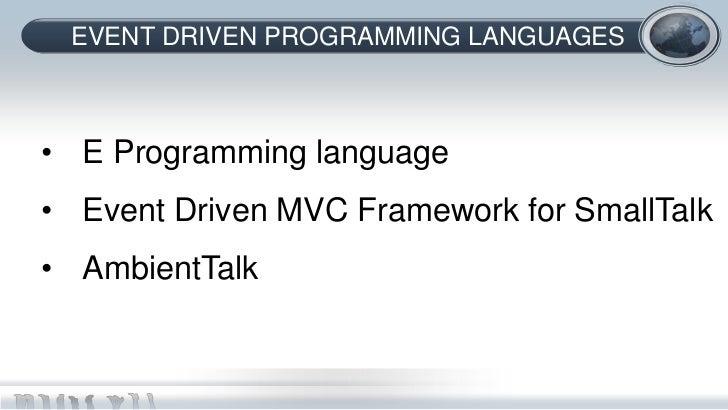 EVENT DRIVEN PROGRAMMING LANGUAGES• E Programming language• Event Driven MVC Framework for SmallTalk• AmbientTalk