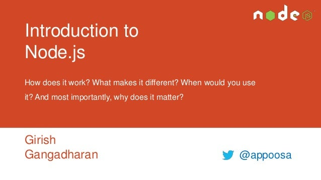 Introduction to Node.js How does it work? What makes it different? When would you use  it? And most importantly, why does ...
