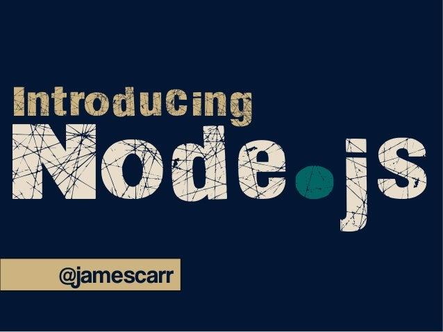 Node.js Introducing @jamescarr