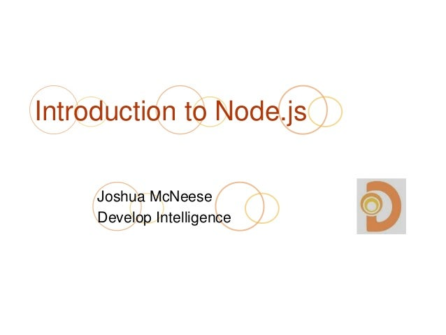 Introduction to Node.js  Joshua McNeese  Develop Intelligence