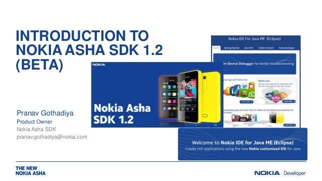 INTRODUCTION TO NOKIA ASHA SDK 1.2 (BETA) Pranav Gothadiya Product Owner Nokia Asha SDK pranav.gothadiya@nokia.com
