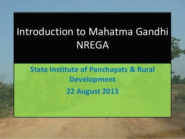 Introduction to Mahatma Gandhi NREGA State Institute of Panchayats & Rural Development 22 August 2013