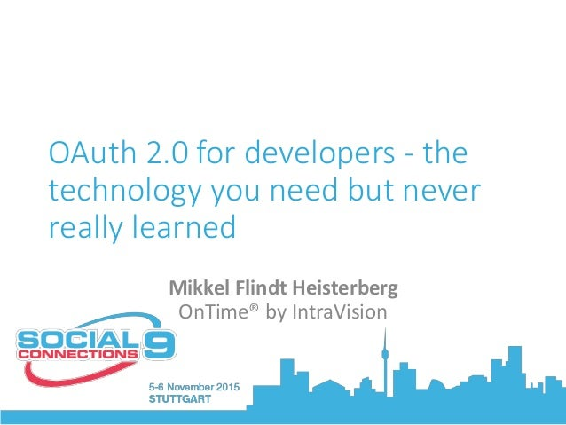 OAuth 2.0 for developers - the technology you need but never really learned Mikkel Flindt Heisterberg OnTime® by IntraVisi...
