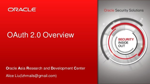 Copyright © 2013, Oracle and/or its affiliates. All rights reserved.1 OAuth 2.0 Overview Oracle Asia Research and Developm...