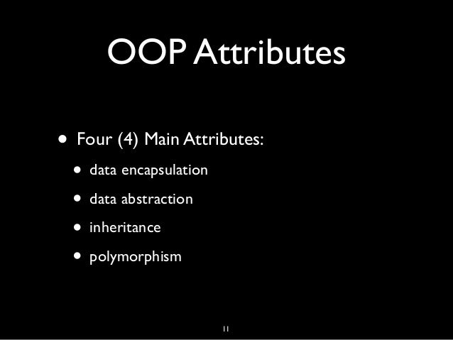 OOP Attributes • Four (4) Main Attributes: • data encapsulation • data abstraction • inheritance • polymorphism 11