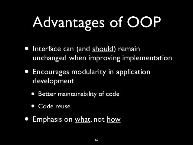 Advantages of OOP • Interface can (and should) remain unchanged when improving implementation • Encourages modularity in a...
